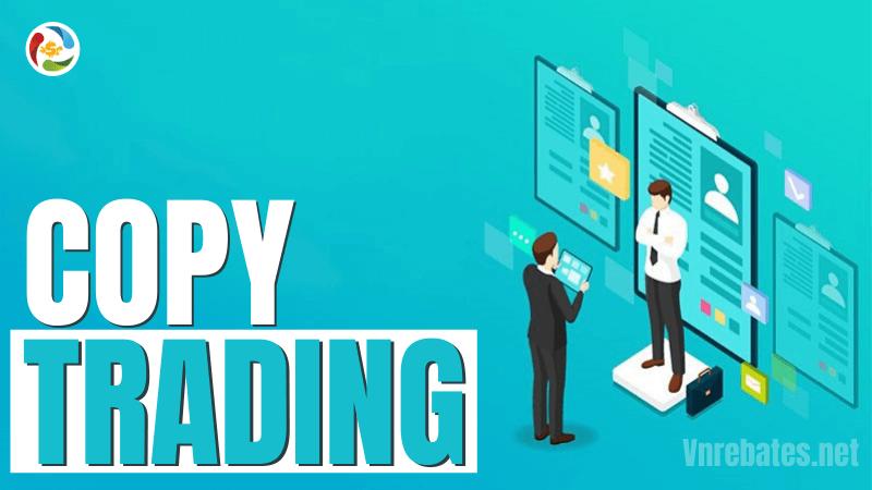 Copy trade là gì? Ưu nhược điểm của Copy Trade