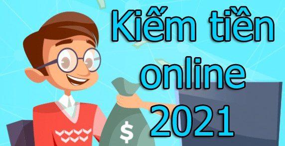 Cách kiếm tiền online trên mạng năm 2021